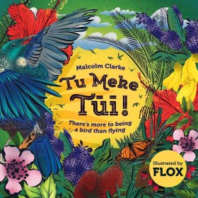 Tu Meke Tui! There's More to Being a Bird Than Flying by Malcolm Clarke, Flox